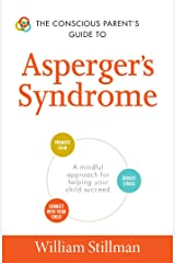 The Conscious Parent's Guide To Asperger's Syndrome: A Mindful Approach for Helping Your Child Succeed (The Conscious Parent's Guides) Kindle Edition