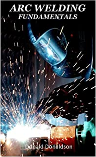Arc Welding Fundamentals: Basic principles, forms, mechanization and safety precautions on arc welding