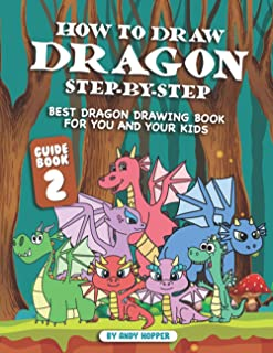 How to Draw Dragon Step-by-Step Guide Book 2: Best Dragon Drawing Book for You and Your Kids