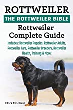 Rottweiler: The Rottweiler Bible: Rottweiler Complete Guide Includes: Rottweiler Puppies, Rottweiler Adults, Rottweiler Ca...