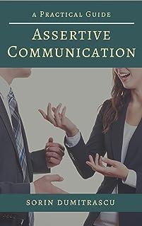 Assertive Communication: A Practical Guide (Advance Book 1)