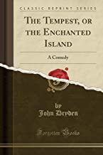 The Tempest, or the Enchanted Island: A Comedy (Classic Reprint)
