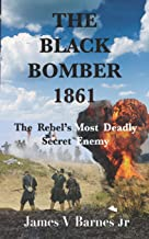 THE BLACK BOMBER 1861: The Rebel's Most Deadly Secret Enemy