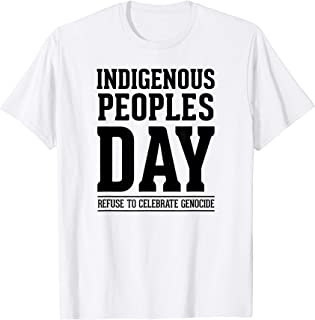 Indigenous Peoples Day Refuse to Celebrate Genocide Gift T-Shirt