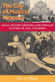 The City of Musical Memory: Salsa, Record Grooves and Popular Culture in Cali, Colombia (Music / Culture)