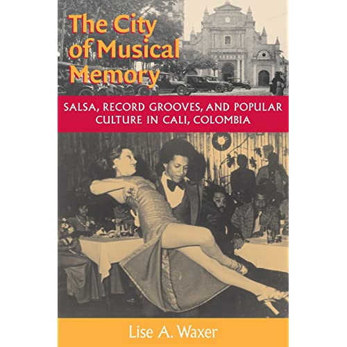 The City of Musical Memory: Salsa, Record Grooves and Popular Culture in Cali,