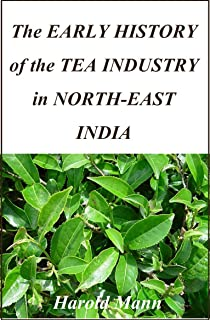 The Early History of the Tea Industry in North-East India (1918)