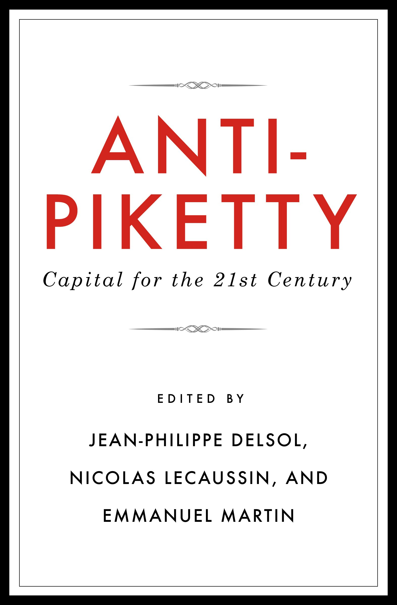 Anti-Piketty: Capital for the 21st Century: Capital for the 21st-Century