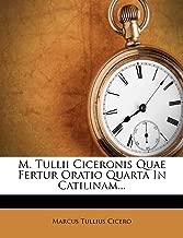 M. Tullii Ciceronis Quae Fertur Oratio Quarta In Catilinam... (Latin Edition)