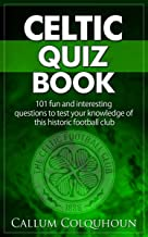 Celtic FC Quiz Book: 101 Interesting Questions About Celtic Football Club. 2019/20 Edition.