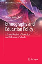 Ethnography and Education Policy: A Critical Analysis of Normalcy and Difference in Schools (Education Policy & Social Inequality Book 3)