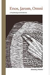 Enos, Jarom, Omni: A Brief Theological Introduction (The Book of Mormon: Brief Theological Introductions 4) Kindle Edition