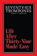 Seventy-Six Trombones: Life After Thirty-Nine Made Easy (Treasury Three Book 3)