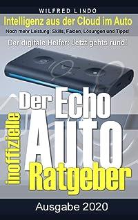 Echo Auto – der inoffizielle Ratgeber: Noch mehr Leistung mit Alexa: Skills, Fakten, Lösungen und Tipps – Intelligenz aus ...