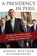 A Presidency in Peril: The Inside Story of Obama's Promise, Wall Street's Power, and the Struggle to Control our Economic Future Hardcover