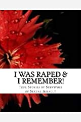 I WAS Raped & I ReMEmber!: True Stories by Survivors of Sexual Assault (The PsychSync Series Book 2) Kindle Edition