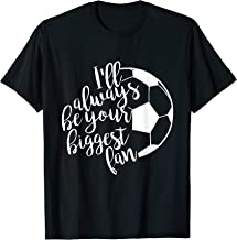 I'll Always Be Your Biggest Fan Soccer Shirt