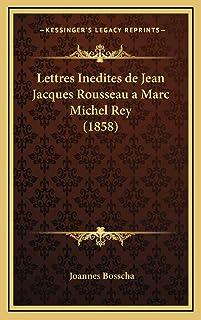 Lettres Inedites de Jean Jacques Rousseau a Marc Michel Rey (1858)