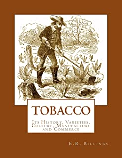 Tobacco: Its History, Varieties, Culture, Manufacture and Commerce