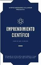 Emprendimiento Científico: El Manual Completo para un VERDADERO Emprendedor (Emprendedores Ecuador nº 1) (Spanish Edition)