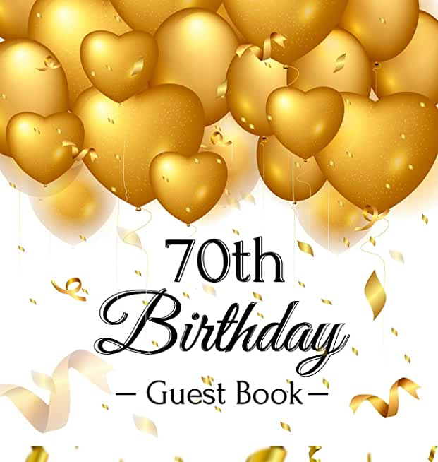 70th Birthday Guest Book: Gold Balloons Hearts Confetti Ribbons Theme, Best Wishes from Family and Friends to Write in, Guests Sign in for Party, Gift Log, A Lovely Gift Idea, Hardback