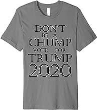 Don't Be A Chump Vote For Trump 2020 Premium T-Shirt