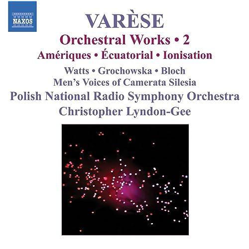 Varese: Orchestral Works, Vol. 2 - Ameriques / Equatorial / Nocturnal / Ionisation