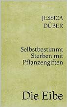 Selbstbestimmt Sterben mit Pflanzengiften: Die Eibe (German Edition)