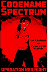 Codename Spectrum in Operation Red Night: the spy thriller goes very, very wrong Kindle Edition