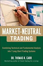 Market-Neutral Trading:  Combining Technical and Fundamental Analysis Into 7 Long-Short Trading Systems: 8 Buy + Hedge Trading Strategies for Making Money in Bull and Bear Markets