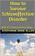 How to Survive Schizoaffective Disorder: Book #7 in How to Survive Series