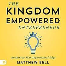 The Kingdom-Empowered Entrepreneur: Awakening Your Supernatural Edge
