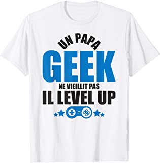 Homme un papa geek ne vieillit pas il level up cadeau papa humour T-Shirt