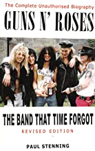 GUNS 'N' ROSES - The Band that Time Forgot:: The Complete Unauthorised Biography