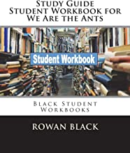 Study Guide Student Workbook for We Are the Ants: Black Student Workbooks