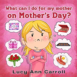 What can I do for My Mother on Mother's Day?: Best Mother's Day Activity Ideas and Things to Do. (Holiday Short Stories for Children 4-8 Years Old, Picture Book for Young Learners.)