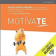 Motívate: Antonio Sánchez-Migallón nos guía en la gestión del talento y las emociones propias para automotivarnos y conseg...