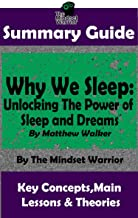 SUMMARY: Why We Sleep: Unlocking The Power of Sleep and Dreams: By Matthew Walker | The MW Summary Guide