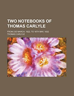 Two Notebooks of Thomas Carlyle; From 23d March, 1822, to 16th May, 1832
