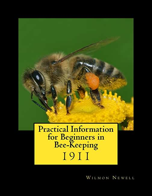 Practical Information for Beginners in Bee-Keeping: 1911