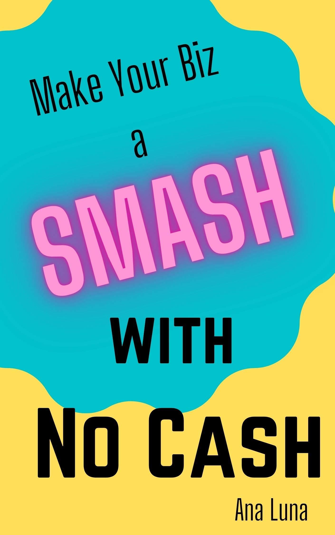 Make Your Biz a Smash with No Cash