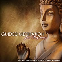 Guided Meditation for Beginners - Guided Imagery for Self-healing and Relaxation to Feel at Ease