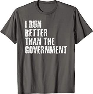 I RUN BETTER THAN THE GOVERNMENT Shirt Funny Runner Gift