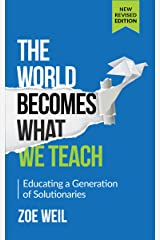 The World Becomes What We Teach: Educating a Generation of Solutionaries Kindle Edition