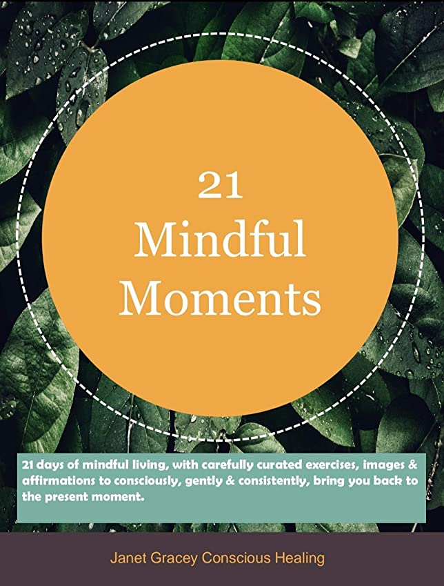 勝者スパン勇者21 Mindful Moments: 21 days of mindful living, with carefully curated exercises, inspiring quotes &  daily affirmations to consciously, gently & consistently, ... to the present moment. (English Edition)