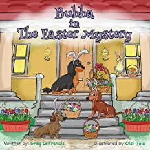 Bubba in The Easter Mystery: Who hides the eggs? Is it the Easter Bunny or the Spring Chicken? Join Bubba and his Dachshun...