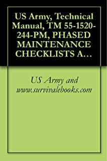 US Army, Technical Manual, TM 55-1520-244-PM, PHASED MAINTENANCE CHECKLISTS AH-1E/F/P/S HELICOPTER,