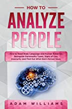 How to Analyze People: How to Read Body Language and Human Behavior. Recognize Personality Types, Signs of Lies, Insecurit...