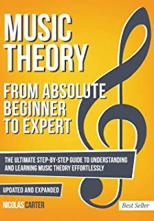 Music Theory: From Beginner to Expert - The Ultimate Step-By-Step Guide to Understanding and Learning Music Theory Effortlessly (Essential Learning Tools for Musicians)