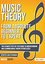 Music Theory: From Beginner to Expert – The Ultimate Step-By-Step Guide to..